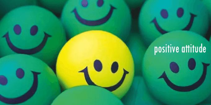 Positive attitude in life!